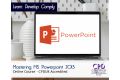 Mastering MS Powerpoint 2013 - Online Training Course - CPDUK Certified